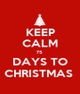 KEEP CALM 75  DAYS TO CHRISTMAS  - Personalised Poster A1 size
