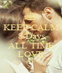 KEEP CALM 8 Days 'til ALL TIME LOVE - Personalised Poster A1 size