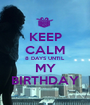 KEEP CALM 8 DAYS UNTIL MY BIRTHDAY - Personalised Poster A1 size