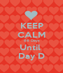 KEEP CALM 86 Days Until  Day D - Personalised Poster A1 size