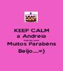 KEEP CALM a Andreia hoje faz anos Muitos Parabéns Beijo....=) - Personalised Poster A1 size