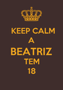 KEEP CALM A BEATRIZ TEM 18 - Personalised Poster A1 size