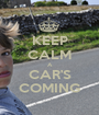 KEEP CALM A CAR'S COMING - Personalised Poster A1 size