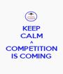 KEEP CALM A COMPETITION IS COMING - Personalised Poster A1 size