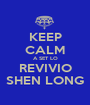 KEEP CALM A SET LO REVIVIO SHEN LONG - Personalised Poster A1 size