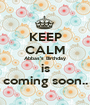 KEEP CALM Abbas's Birthday is coming soon.. - Personalised Poster A1 size