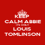KEEP  CALM ABBIE ITS ONLY LOUIS  TOMLINSON - Personalised Poster A1 size