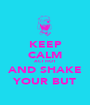 KEEP CALM ACT HOT AND SHAKE YOUR BUT - Personalised Poster A1 size