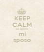 KEEP CALM ad agosto  mi sposo - Personalised Poster A1 size