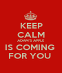 KEEP CALM ADAM'S APPLE  IS COMING  FOR YOU  - Personalised Poster A1 size