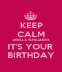 KEEP CALM ADELLA SUWANDHI IT'S YOUR  BIRTHDAY - Personalised Poster A1 size