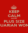 KEEP CALM ADORE PLUS SIZE AQUARIAN WOMEN - Personalised Poster A1 size