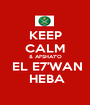 KEEP CALM & AFSHA7'O  EL E7'WAN  HEBA - Personalised Poster A1 size