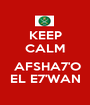 KEEP CALM   AFSHA7'O EL E7'WAN - Personalised Poster A1 size