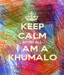 KEEP CALM AFTER ALL I AM A KHUMALO - Personalised Poster A1 size