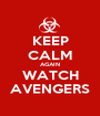 KEEP CALM AGAIN WATCH AVENGERS - Personalised Poster A1 size