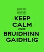 KEEP CALM AGUS BRUIDHINN  GAIDHLIG - Personalised Poster A1 size