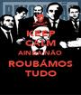KEEP CALM AINDA NÃO ROUBÁMOS TUDO - Personalised Poster A1 size