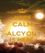 KEEP CALM  ALCYON  IS HERE  - Personalised Poster A1 size