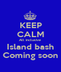 KEEP CALM All inclusive  Island bash Coming soon - Personalised Poster A1 size