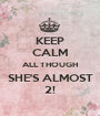 KEEP CALM ALL THOUGH SHE'S ALMOST 2! - Personalised Poster A1 size