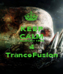 KEEP CALM ALMOST TIME 4 TranceFusion - Personalised Poster A1 size
