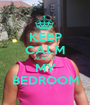KEEP CALM ALSO IS MY BEDROOM - Personalised Poster A1 size