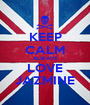 KEEP CALM ALWAYS LOVE JAZMINE - Personalised Poster A1 size