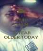 KEEP CALM AM A YEAR OLDER TODAY  - Personalised Poster A1 size