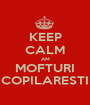 KEEP CALM AM MOFTURI COPILARESTI - Personalised Poster A1 size
