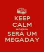 KEEP CALM AMANHA SERÁ UM MEGADAY - Personalised Poster A1 size