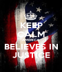 KEEP CALM AMERICA BELIEVES IN JUSTICE - Personalised Poster A1 size