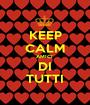 KEEP CALM AMICI  DI TUTTI - Personalised Poster A1 size