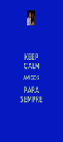 KEEP CALM AMIGOS PARA SEMPRE - Personalised Poster A1 size
