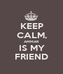 KEEP CALM, AMMAR  IS MY FRIEND - Personalised Poster A1 size
