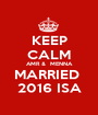 KEEP CALM AMR &  MENNA MARRIED  2016 ISA - Personalised Poster A1 size