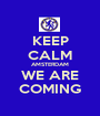 KEEP CALM AMSTERDAM WE ARE COMING - Personalised Poster A1 size