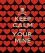 KEEP CALM AMY YOUR  MINE - Personalised Poster A1 size