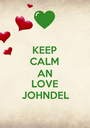 KEEP CALM AN LOVE JOHNDEL - Personalised Poster A1 size