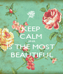 KEEP  CALM  ANA IS THE MOST  BEAUTIFUL - Personalised Poster A1 size