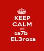 KEEP CALM ana sa7b   El.3rosa - Personalised Poster A1 size