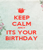 KEEP CALM ANCY ITS YOUR BIRTHDAY - Personalised Poster A1 size
