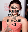 KEEP CALM AND É HOJE <3 - Personalised Poster A1 size