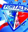KEEP CALM AND É HOJE BORA LEÃO - Personalised Poster A1 size