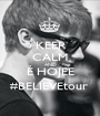 KEEP CALM AND É HOJEE #BELIEVEtour  - Personalised Poster A1 size