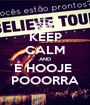 KEEP CALM AND É HOOJE  POOORRA - Personalised Poster A1 size