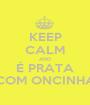 KEEP CALM AND É PRATA COM ONCINHA - Personalised Poster A1 size