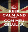 KEEP CALM AND Ñ FODA COM MEU CELULAR - Personalised Poster A1 size