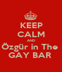 KEEP CALM AND Özgür in The  GAY BAR  - Personalised Poster A1 size