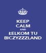 KEEP CALM AND ŁELKOM TU BICZYZZZLAND - Personalised Poster A1 size